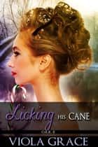 Licking His Cane ebook by Viola Grace