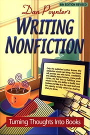 Writing Nonfiction: Turning Thoughts into Books ebook by Dan Poynter
