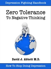 Zero Tolerance To Negative Thinking ebook by David J. Abbott M.D.