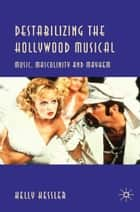 Destabilizing the Hollywood Musical ebook by K. Kessler