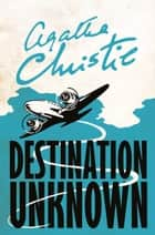 Destination Unknown ebook by Agatha Christie