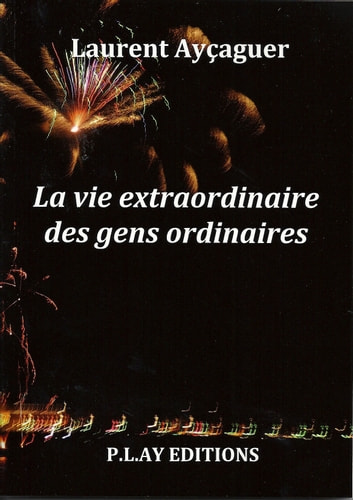 La vie extraordinaire des gens ordinaires ebook by Laurent Ayçaguer