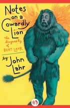 Notes on a Cowardly Lion ebook by John Lahr