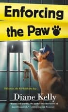 Enforcing the Paw - A Paw Enforcement Novel ebook by Diane Kelly