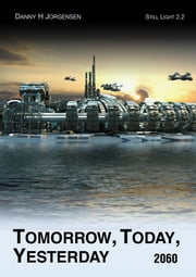 Tomorrow, Today, Yesterday (2060) ebook by Danny H Jorgensen