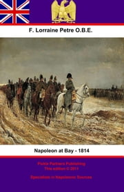 Napoleon at Bay – 1814 ebook by Pickle Partners Publishing,Francis Loraine Petre O.B.E