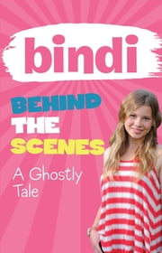Bindi Behind The Scenes 6: A Ghostly Tale ebook by Bindi Irwin