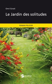 Le Jardin des solitudes ebook by Omri Ezrati