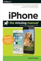 iPhone: The Missing Manual - The book that should have been in the box ebook by David Pogue