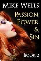 Passion, Power & Sin, Book 2 ebook by Mike Wells