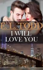 I Will Love You (Forever and Ever #23) ebook by E. L. Todd