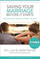 Saving Your Marriage Before It Starts - Seven Questions to Ask Before -- and After -- You Marry ebook by Les and Leslie Parrott