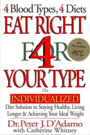 Eat Right 4 Your Type - The Individualized Diet Solution ebook by Catherine Whitney,Peter J. D'Adamo