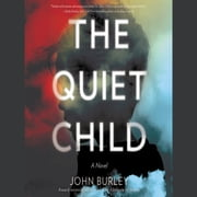The Quiet Child - A Novel audiobook by John Burley