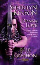 Rise of the Gryphon ebook by Sherrilyn Kenyon, Dianna Love