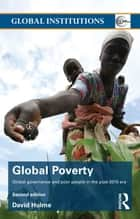 Global Poverty - Global governance and poor people in the Post-2015 Era ebook by David Hulme