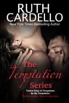 The Temptation Series: Two Hot Holiday Novellas About One Sizzling Couple: Books 1 & 2 ebook by Ruth Cardello