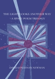 The Light Looks Another Way - A Space Poem Trilogy ebook by David Newman