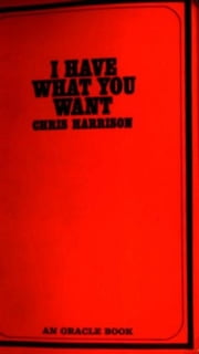 I Have What You Want ebook by Harrison,Chris