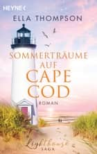 Sommerträume auf Cape Cod - Roman - Lighthouse-Saga 2 eBook by Ella Thompson