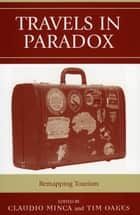 Travels in Paradox - Remapping Tourism ebook by Claudio Minca, Tim Oakes, Kathleen Adams,...