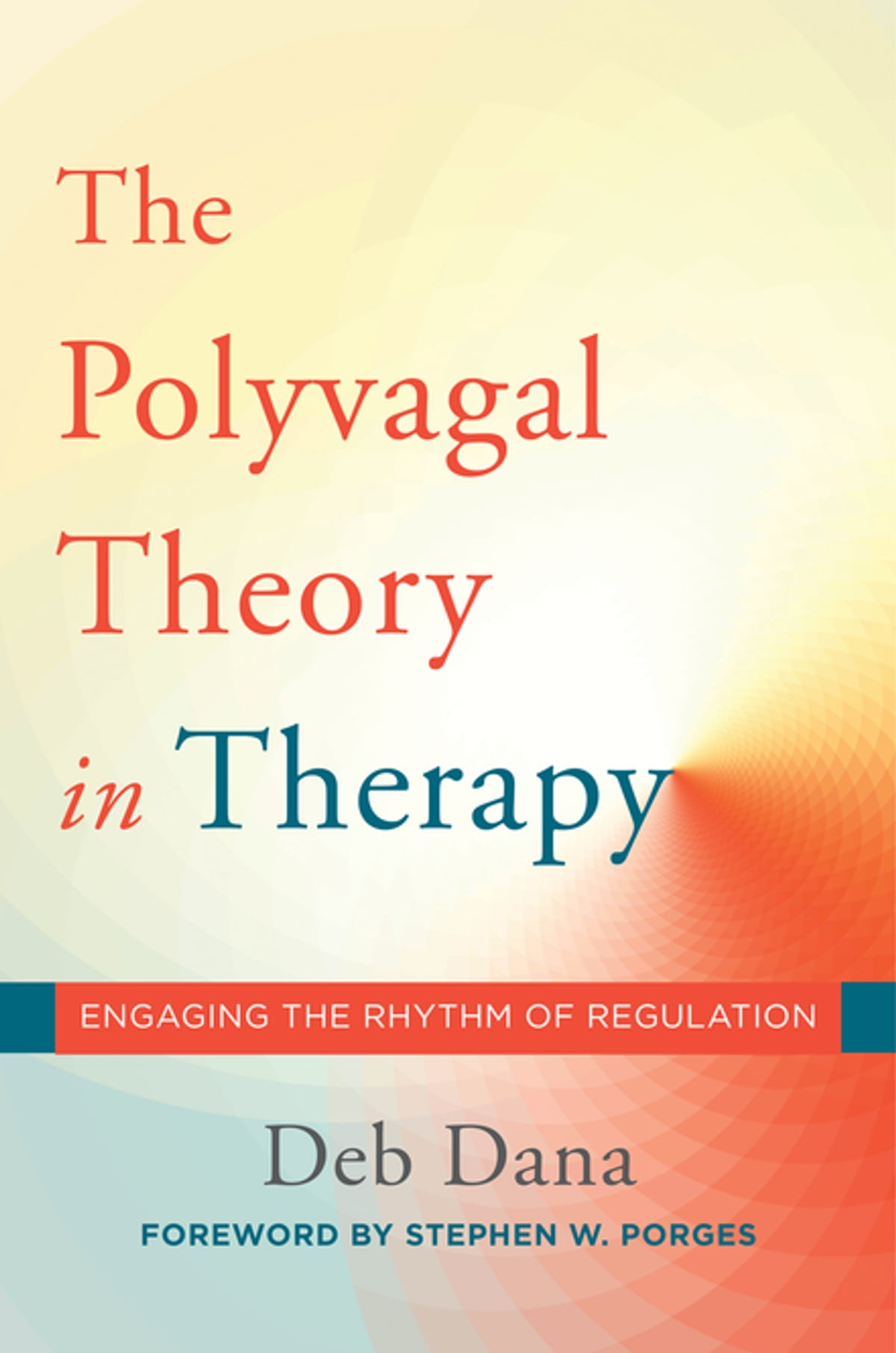 The Polyvagal Theory in Therapy: Engaging the Rhythm of Regulation (Norton  Series on Interpersonal Neurobiology) eBook by Deb A. Dana - 9780393712384  ...
