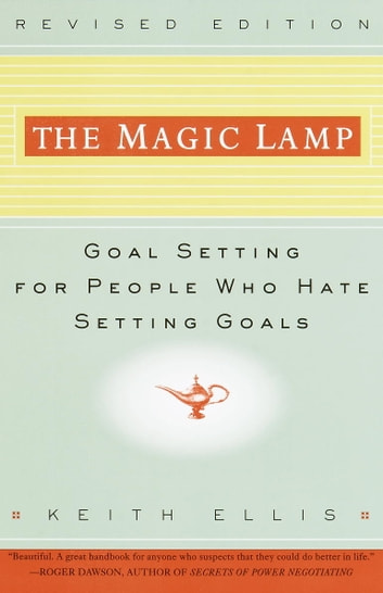 The Magic Lamp - Goal Setting for People Who Hate Setting Goals eBook by Keith Ellis