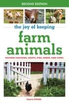 The Joy of Keeping Farm Animals - Raising Chickens, Goats, Pigs, Sheep, and Cows ebook by Laura Childs