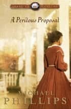 Perilous Proposal, A (Carolina Cousins Book #1) ebook by Michael Phillips