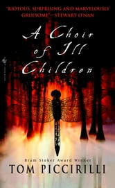 A Choir of Ill Children ebook by Tom Piccirilli