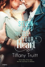 Seven Ways to Lose Your Heart ebook by Tiffany Truitt