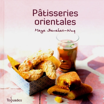 Patisseries orientales ebook by Maya BARAKAT-NUQ