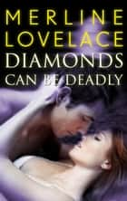 Diamonds Can Be Deadly ebook by Merline Lovelace