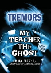 My Teacher The Ghost - Tremors ebook by Emma Fischel
