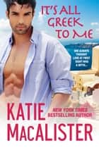 It's All Greek to Me ebook by Katie MacAlister