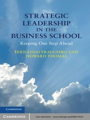 Strategic Leadership in the Business School - Keeping One Step Ahead ebook by Fernando Fragueiro,Professor Howard Thomas