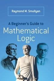 A Beginner's Guide to Mathematical Logic ebook by Raymond M. Smullyan