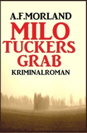 Milo Tuckers Grab: Kriminalroman ebook by A. F. Morland