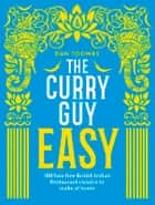 The Curry Guy Easy - 100 fuss-free British Indian Restaurant classics to make at home ebook by Dan Toombs