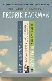 The Fredrik Backman Collection - A Man Called Ove, My Grandmother Asked Me to Tell You She's Sorry, and Britt-Marie Was Here ebook by Fredrik Backman