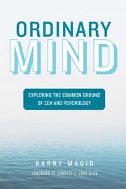 Ordinary Mind - Exploring the Common Ground of Zen and Psychoanalysis ebook by Barry Magid,Charlotte Joko Beck