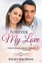 Forever My Love : A Christian Romance - Voice of an Angel, #4 ebook by Kelsey MacBride