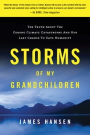 Storms of My Grandchildren: The Truth about the Coming Climate Catastrophe and Our Last Chance to Save Humanity - The Truth about the Coming Climate Catastrophe and Our Last Chance to Save Humanity ebook by James Hansen