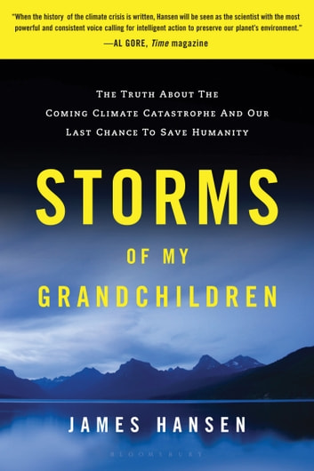 Storms of My Grandchildren - The Truth about the Coming Climate Catastrophe and Our Last Chance to Save Humanity ebook by James Hansen