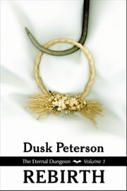 Rebirth (The Eternal Dungeon, Volume 1) - The Eternal Dungeon, #1 ebook by Dusk Peterson