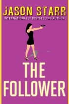 The Follower ebook by Jason Starr