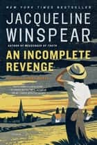 An Incomplete Revenge - A Maisie Dobbs Novel ebook by Jacqueline Winspear