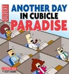 Another Day in Cubicle Paradise eBook by Scott Adams
