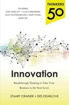 Thinkers 50 Innovation: Breakthrough Thinking to Take Your Business to the Next Level ebook by Stuart Crainer, Des Dearlove