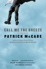 Call Me the Breeze - A Novel ebook by Patrick McCabe